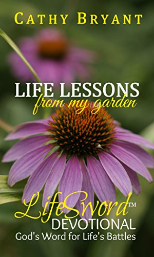LIFE LESSONS FROM MY GARDEN (LifeSword Devotionals Book 3) by [Bryant, Cathy]