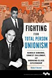 Fighting for Total Person Unionism: Harold Gibbons, Ernest Calloway, and Working-Class Citizenship (The Working Class in American History) Pdf
