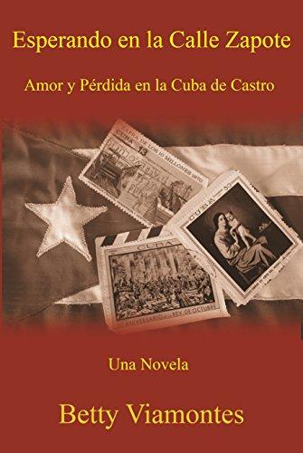 Esperando en la Calle Zapote: Amor y Pérdida en la Cuba de Castro (Spanish Edition)
