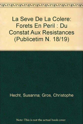 La Sève De La Colère: Forêts En Péril, Du Constat Aux Résistances PUBLICETIM French Edition