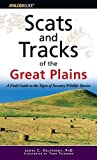 Scats and Tracks of the Great Plains: A Field Guide To The Signs Of Seventy Wildlife Species (Scats and Tracks Series)