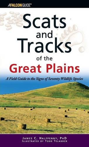 Scats And Tracks Of The Great Plains  A Field Guide To The Signs Of Seventy Wildlife Species  Scats And Tracks Series