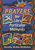 img - for Prayers for Life's Particular Moments by Dorothy McRae-McMahon (2001-02-16) book / textbook / text book