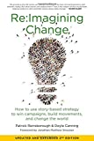 img - for Re:Imagining Change: How to Use Story-Based Strategy to Win Campaigns, Build Movements, and Change the World book / textbook / text book