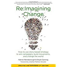 Re:Imagining Change: How to Use Story-Based Strategy to Win Campaigns, Build Movements, and Change the World