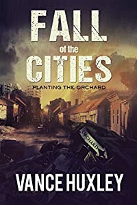 Fall Of The Cities: Planting The Orchard by Vance Huxley ebook deal