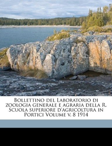 Download Bollettino del Laboratorio di zoologia generale e agraria della R. Scuola superiore d'agricoltura in Portici Volume v. 8 1914 (Italian Edition) ebook