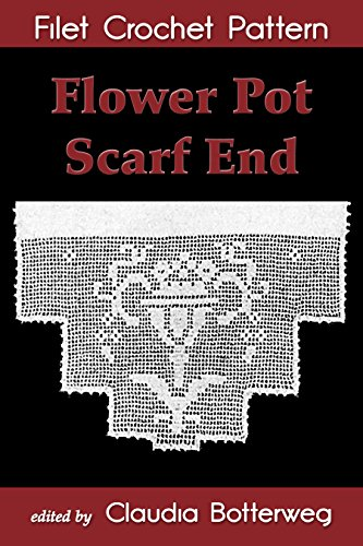 Flower Pot Scarf End Filet Crochet Pattern: Complete Instructions and Chart ()