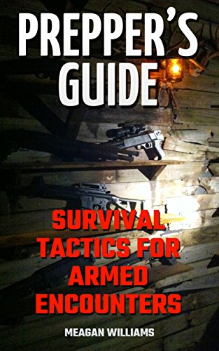 Prepper's Guide: Survival Tactics For Armed Encounters by [Williams, Meagan ]