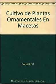 Cultivo de Plantas Ornamentales En Macetas (Spanish Edition): W