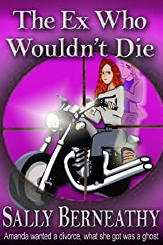 The Ex Who Wouldn't Die (Charley's Ghost Book 1) by [Berneathy, Sally]