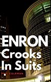ENRON: Crooks In Suits: The Story of Enron and the Biggest Corporate Scandal in History