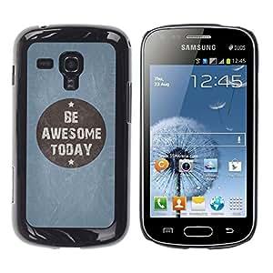 Be Good Phone Accessory // Dura Cáscara cubierta Protectora Caso Carcasa Funda de Protección para Samsung Galaxy S Duos S7562 // Be Awesome Today Blue Quote Motivational