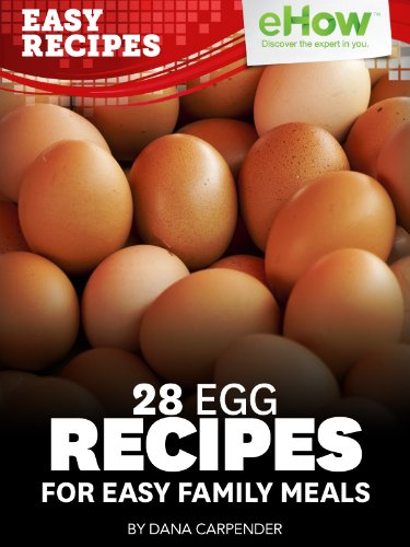 28 Egg Recipes for Easy Family Meals (eHow Easy Recipes Kindle Book Series)