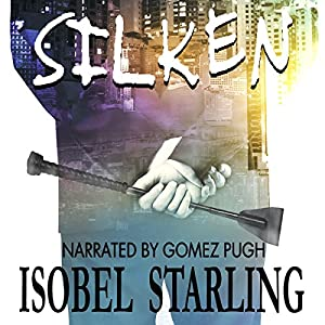 Audio Book Review: Silken by Isobel Starling (Author) & Gomez Pugh (Narrator)