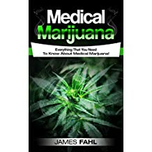 Medical Marijuana: Complete Guide To Pain Management and Treatment Using Cannabis (Anxiety, Cancer, Symptoms, Illness, Epilepsy, CDB Oil, Hemp Oil, Cures, Growing, Dispensary, Growing, Cannabinoids)