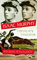 Isaac Murphy: I Dedicate This Ride