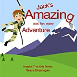 Jack's Amazing, Cool, Fun, Scary Adventure (Imagine That Kid's Series Book 1)