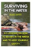 Surviving In The Water: 20 Lessons On How To Behave In The Water And To Keep Yourself Safety