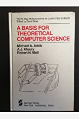 A Basis for Theoretical Computer Science (Monographs in Computer Science / The AKM Series in Theoretical Computer Science) 1st edition by Arbib, M.A., Kfoury, A.J., Moll, R.N. (1981) Hardcover Hardcover