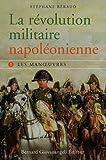 La révolution militaire napoléonienne - tome 1 : Les manœuvres
