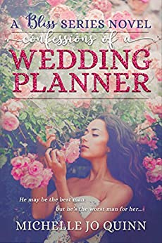 Confessions of a Wedding Planner (Bliss Series Book 1) by [Quinn, Michelle Jo]