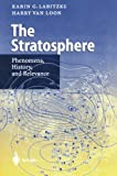 The Stratosphere : Phenomena, History, and Relevance, Labitzke, Karin G. and Loon, Harry van, 3642636373
