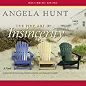 The Fine Art of Insincerity Audiobook by Angela Hunt Narrated by Eliza Foss, Christina Moore, Therese Plummer