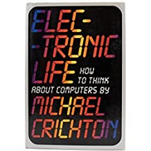 Electronic Life by Michael Crichton (1983-08-12)