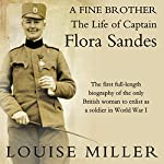 A Fine Brother: The Life of Captain Flora Sandes   Louise Miller
