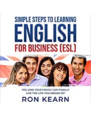 Simple Steps to Learning English for Business (ESL): You and Your Family Can Finally Live the Life You Dream Of!