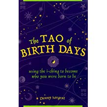 The Tao of Birth Days: Using the I-Ching to Become Who You Were Born to Be
