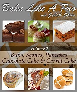 Bake Like A Pro Volume 2 Scones Buns Chocolate Cake Carrot Cake