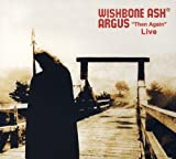 Argus Then Again Live by WISHBONE ASH (2008-05-04)