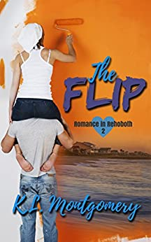 The Flip (Romance in Rehoboth Book 2) by [Montgomery, K.L.]
