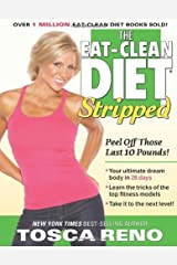 The Eat-Clean Diet Stripped: Peel Off Those Last 10 Pounds! by Tosca Reno (Mar 16 2011) Paperback