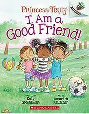 I Am a Good Friend!: An Acorn Book (Princess Truly #4)