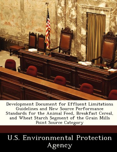 Development Document for Effluent Limitations Guidelines and New Source Performance Standards for the Animal Feed, Breakfast Cereal, and Wheat Starch Segment of the Grain Mills Point Source Category