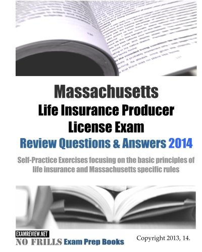 Download Massachusetts Life Insurance Producer License Exam Review Questions & Answers 2014: Self-Practice Exercises focusing on the basic principles of life insurance and Massachusetts specific rules Pdf