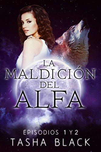 La maldición del Alfa: Episodios 1 y 2 (Spanish Edition) (Black And Spanish)