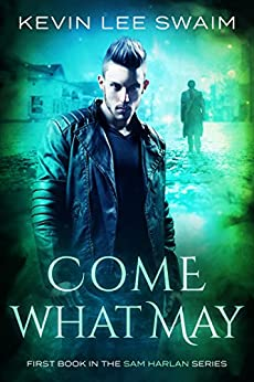 Come What May (Sam Harlan, Vampire Hunter Book 1) by [Swaim, Kevin Lee]