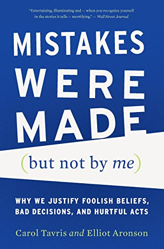 Mistakes Were Made (but Not by Me): Why We Justify Foolish Beliefs, Bad Decisions, and Hurtful Acts (Mistakes Were Made But Not By Me Review)
