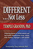 Different Not Less: Inspiring Stories of Achievement and Successful Employment from Adults with Autism, Asperger's, and…