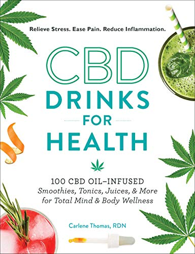 CBD Drinks for Health: 100 CBD Oil-Infused Smoothies, Tonics, Juices, and More for Total Mind & Body Wellness by Carlene Thomas