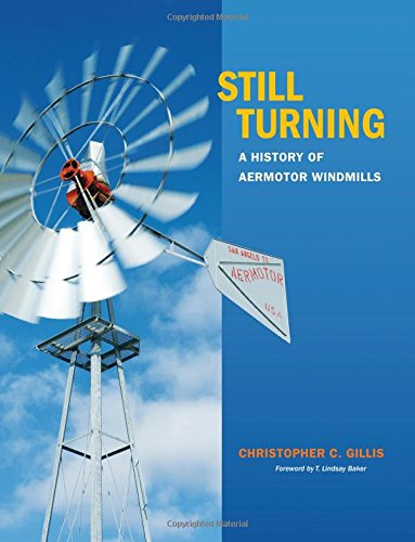 Still Turning  A History Of Aermotor Windmills  Tarleton State University Southwestern Studies In The Humanities