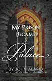 img - for My Prison Became a Palace: One Man's Story from Heroin Addiction and Incarceration to Freedom book / textbook / text book