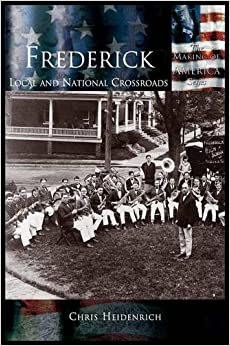 Frederick: Local and National Crossroads (Making of America)