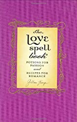 The Love Spell Book: Potions for Passion and Recipes for Romance