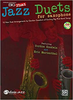Gordon Goodwin's Big Phat Jazz Saxophone Duets: Featuring Gordon Goodwin and Eric Marienthal (Book & CD)