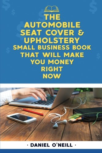 (The Automobile Seat Cover & Upholstery Small Business Book That Will Make You Mo: A